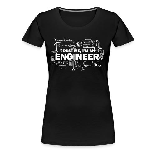 Trust Me, I'm Engineer - Women's Premium T-Shirt