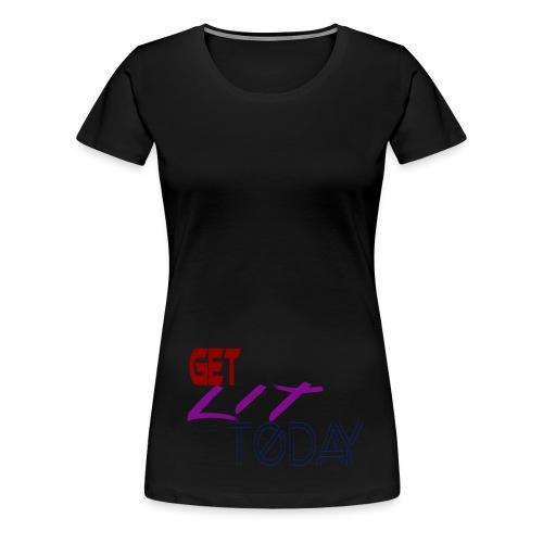 GET LIT TODAY - Women's Premium T-Shirt