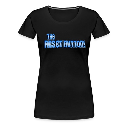 The Reset Button! - Women's Premium T-Shirt