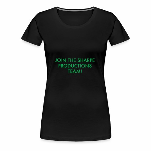 JOIN THE SHARPE PRODUCTIONS TEAM! - Women's Premium T-Shirt