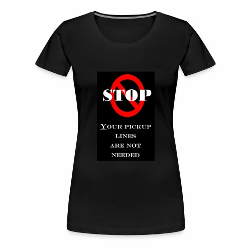 your pickup lines are not needed 2 - Women's Premium T-Shirt