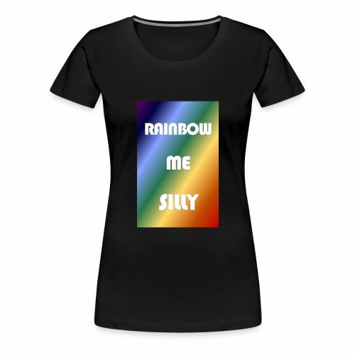 RAINBOW ME SILLY - Women's Premium T-Shirt