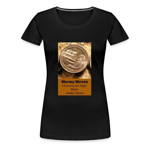 Money Moves 3 - Women's Premium T-Shirt