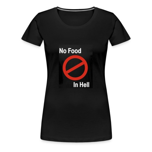 No Food in Hell. - Women's Premium T-Shirt