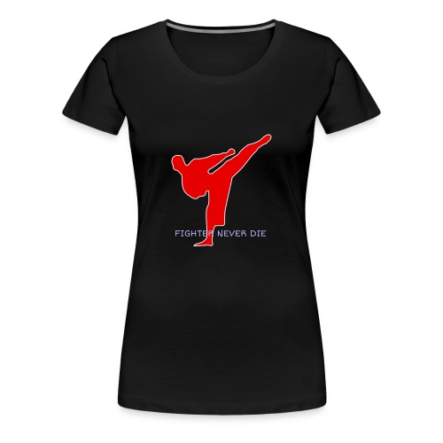 FIGHTER NEVER DIE - Women's Premium T-Shirt
