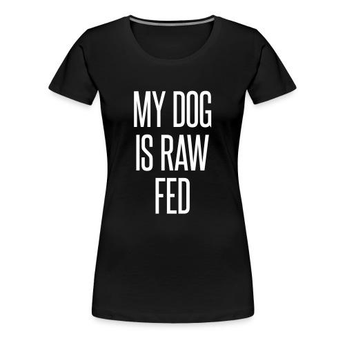 MyDogIsRawFed - Women's Premium T-Shirt