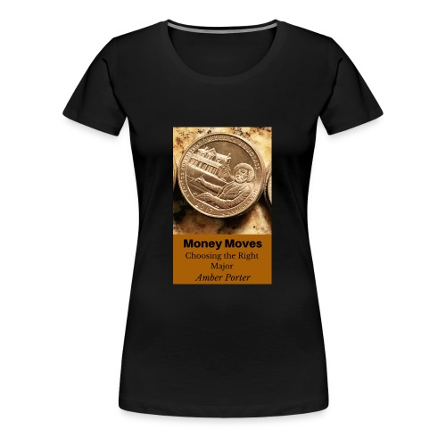 Money Moves 3 - Women's Premium T-Shirt