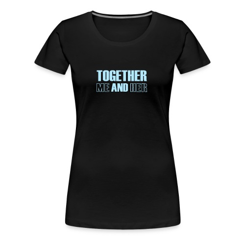 Together Me and Her - Women's Premium T-Shirt