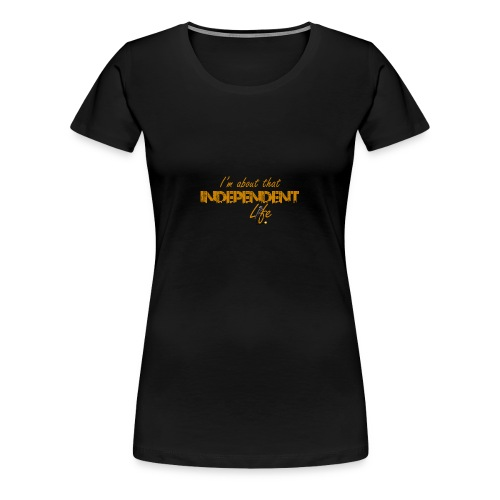 The Independent Life Gear - Women's Premium T-Shirt