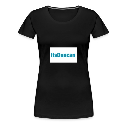 Its Duncan - Women's Premium T-Shirt