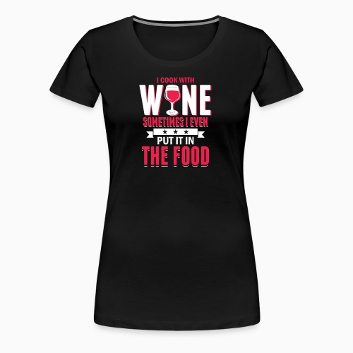 I cook with wine, sometimes i even... - Women's Premium T-Shirt