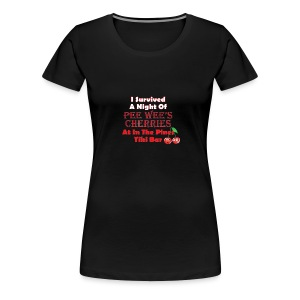 I Survived a Night of Pee Wee's Cherries - Women's Premium T-Shirt