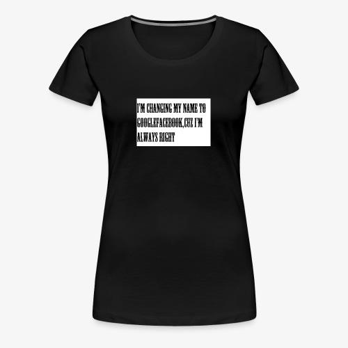 I'm right you're wrong! - Women's Premium T-Shirt