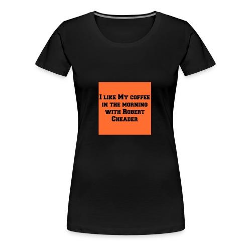 coffee with robert cheader - Women's Premium T-Shirt