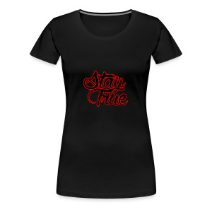 Stay True - Women's Premium T-Shirt