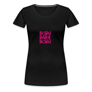 burn baby burn - Women's Premium T-Shirt