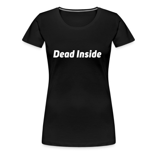 Deadinside - Women's Premium T-Shirt