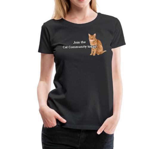 Join Cat Community Today - Women's Premium T-Shirt