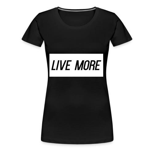 LIVE MORE - Women's Premium T-Shirt