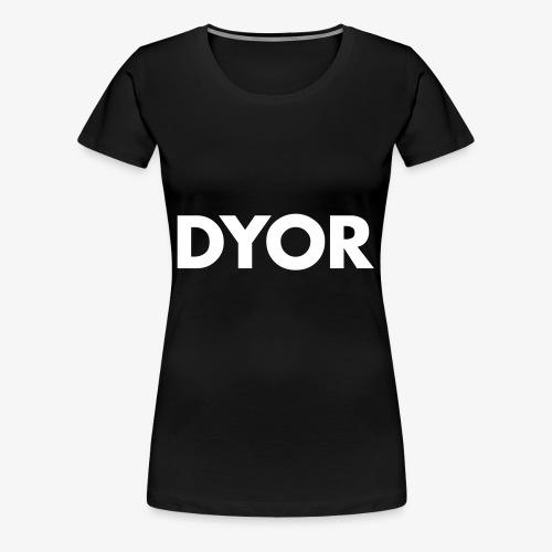 DYOR - Do your own research - Women's Premium T-Shirt