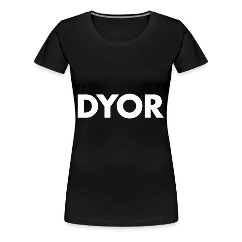 DYOR - Do your own research - Women's Premium T-Shirt