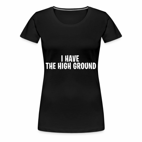 I have the high ground - Fortnite Battle Royale - Women's Premium T-Shirt