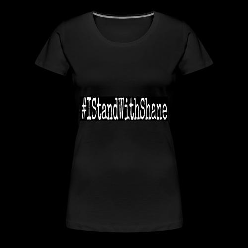 #IStandWithShane T-Shirt - Women's Premium T-Shirt