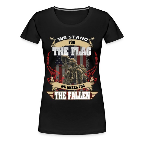 WE STAND FOR THE FLAG WE KNEEL FOR THE FALLEN - Women's Premium T-Shirt