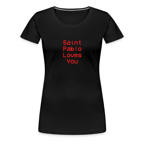 Saint Pablo Loves You - Women's Premium T-Shirt