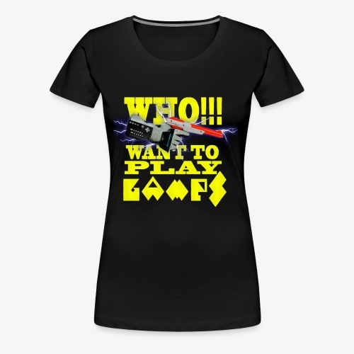 who want to play games - Women's Premium T-Shirt