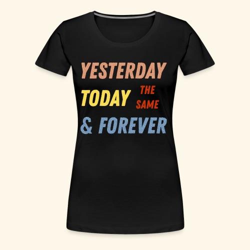 Yesterday today forever - Women's Premium T-Shirt