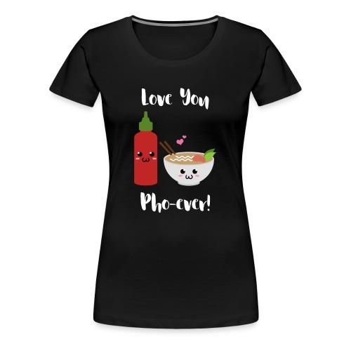 Love You Pho-ever! - Women's Premium T-Shirt