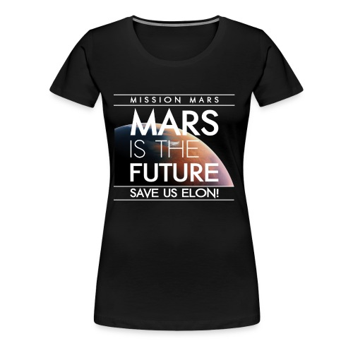 Mars is the future save us elon | nightsky.addicts - Women's Premium T-Shirt