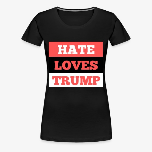 HATE LOVES TRUMP - Women's Premium T-Shirt