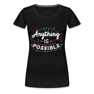 anything is possible - Women's Premium T-Shirt