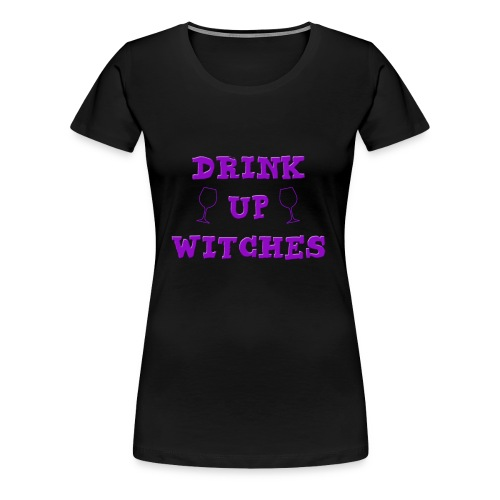drink up witches - Women's Premium T-Shirt