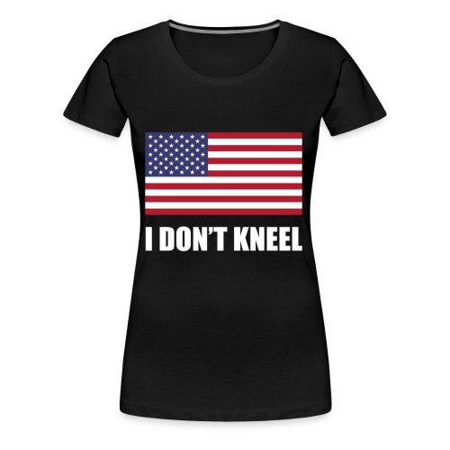 The I Don't Kneel Shirt Limited - Women's Premium T-Shirt