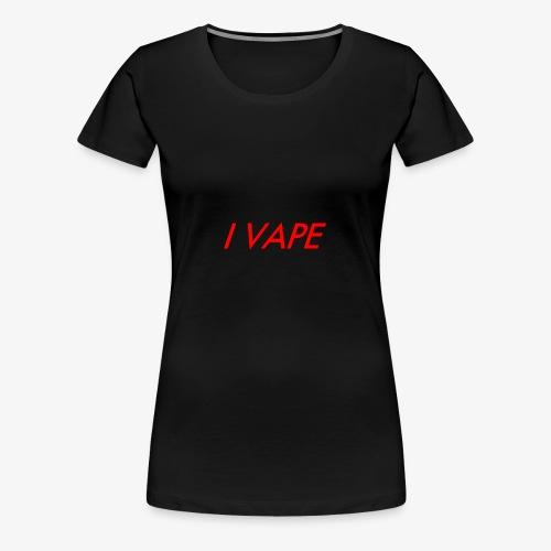 I Vape - Women's Premium T-Shirt