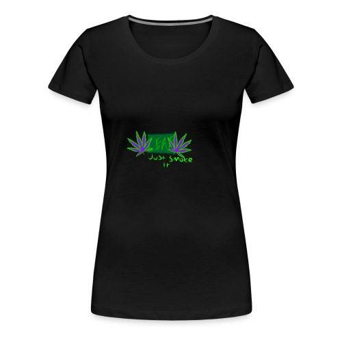 Leaf - Just Smoke It - Women's Premium T-Shirt
