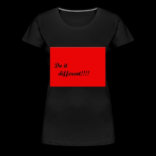 do it different - Women's Premium T-Shirt