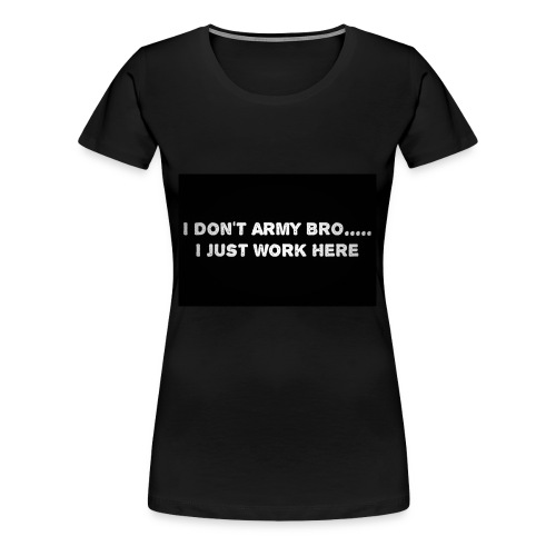 i dont army - Women's Premium T-Shirt
