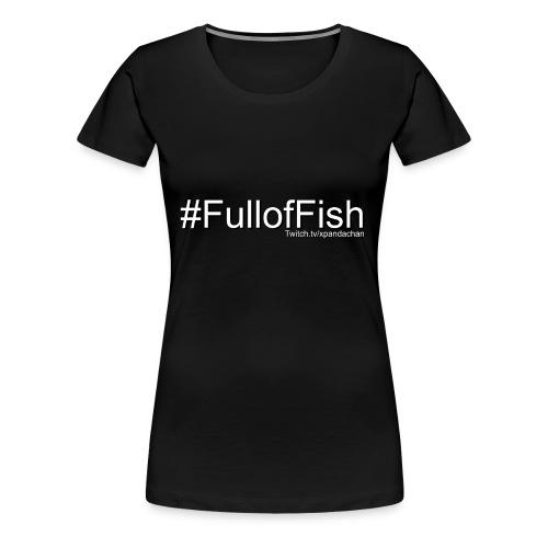 Full of Fish - Women's Premium T-Shirt