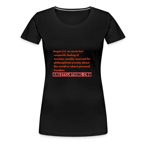 Angst defined | Angst Clothing - Women's Premium T-Shirt