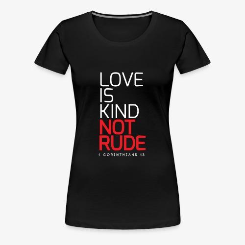 LOVE IS KIND NOT RUDE - Women's Premium T-Shirt