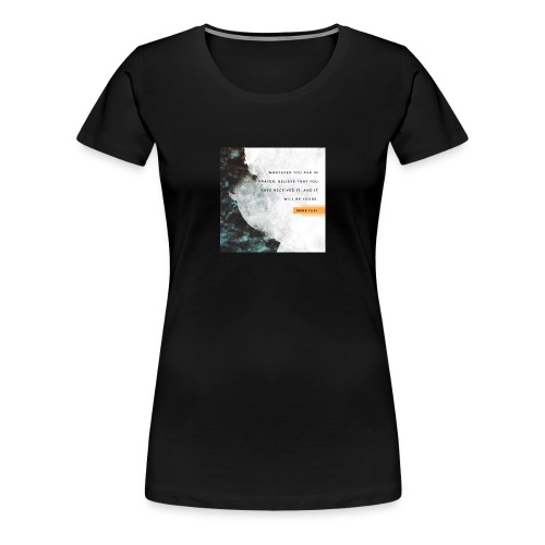 Believe Mark 11:24 - Women's Premium T-Shirt