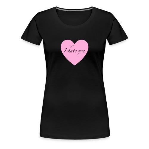 I hate you - Women's Premium T-Shirt