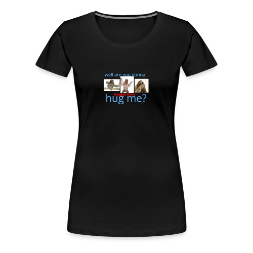 hug me shirt - Women's Premium T-Shirt