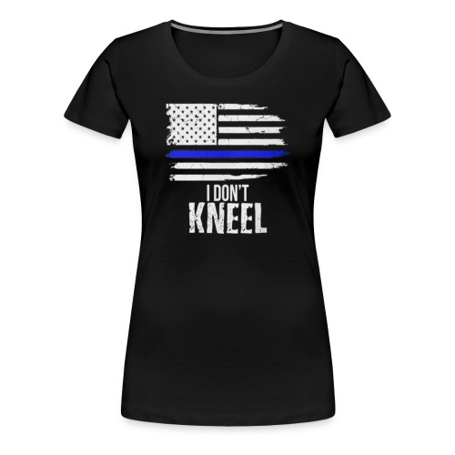 I Don't Kneel - Patriotic Stand For The Flag - Women's Premium T-Shirt