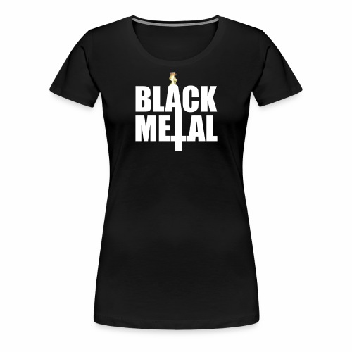 Black Metal! - Women's Premium T-Shirt
