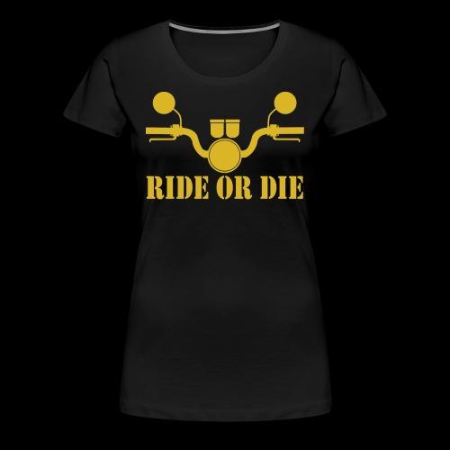 RIDE OR DIE - Women's Premium T-Shirt